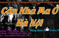 Truyen Ma Co That ở Hà Nội Ai cũng biết, nhà cửa ngoài Hà Nội đắt cứ phải gọi là thôi rồi. Nhất là lại còn nhà mặt tiền, ở những con phố chung tâm. Đặc biệt hơn là nhà có diện tích rộng, và xây nhiều tầng. Căn nhà mà Tân muốn tìm đến […]
