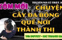 Truyện Ma Có Thật Ở Xóm Mới – Cây Đa Bóng Quê Nơi Thành Thị được trình bởi MC Thanh Mai . Chúc các bạn xem video vui vẻ …. ——————————————————————- Xem Nhiều Hơn , hay hơn bằng cách tham gia Fanpage : https://www.facebook.com/truyenmacothat.net