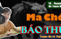 Ma Chó là một câu chuyện được kể bởi tác giả Posiden và được thể hiện bởi Thanh Mai